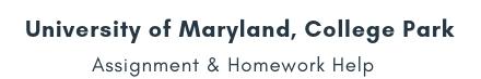 University of Maryland, College Park Assignment &Homework Help